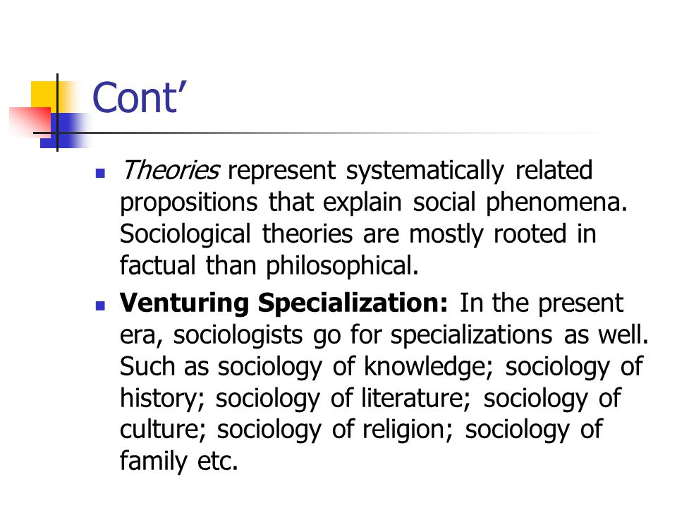 Cont' Theories represent systematically related propositions that explain social phenomena.