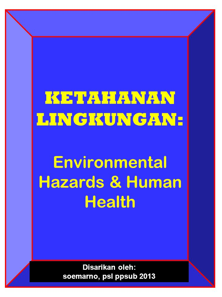 42 Sumber: Environmental Health Hazard.Atallah Z.