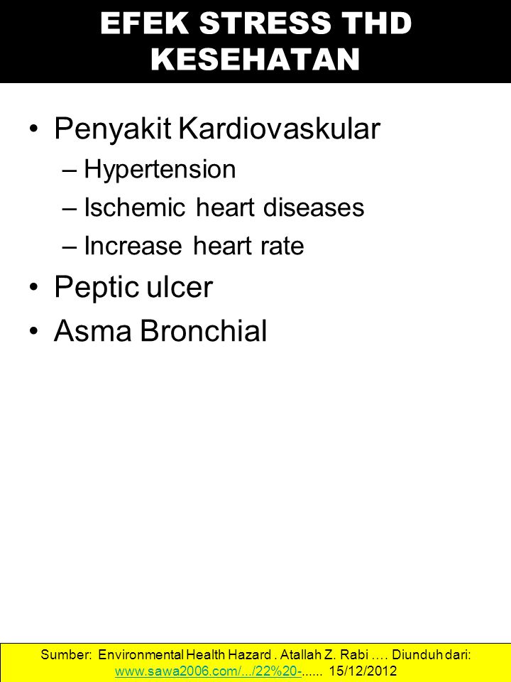 Penyakit Kardiovaskular –Hypertension –Ischemic heart diseases –Increase heart rate Peptic ulcer Asma Bronchial Sumber: Environmental Health Hazard.