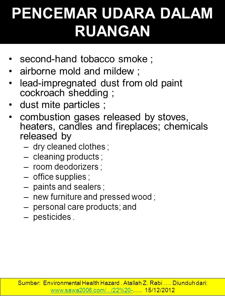 PENCEMAR UDARA DALAM RUANGAN second-hand tobacco smoke; airborne mold and mildew; lead-impregnated dust from old paint cockroach shedding; dust mite p