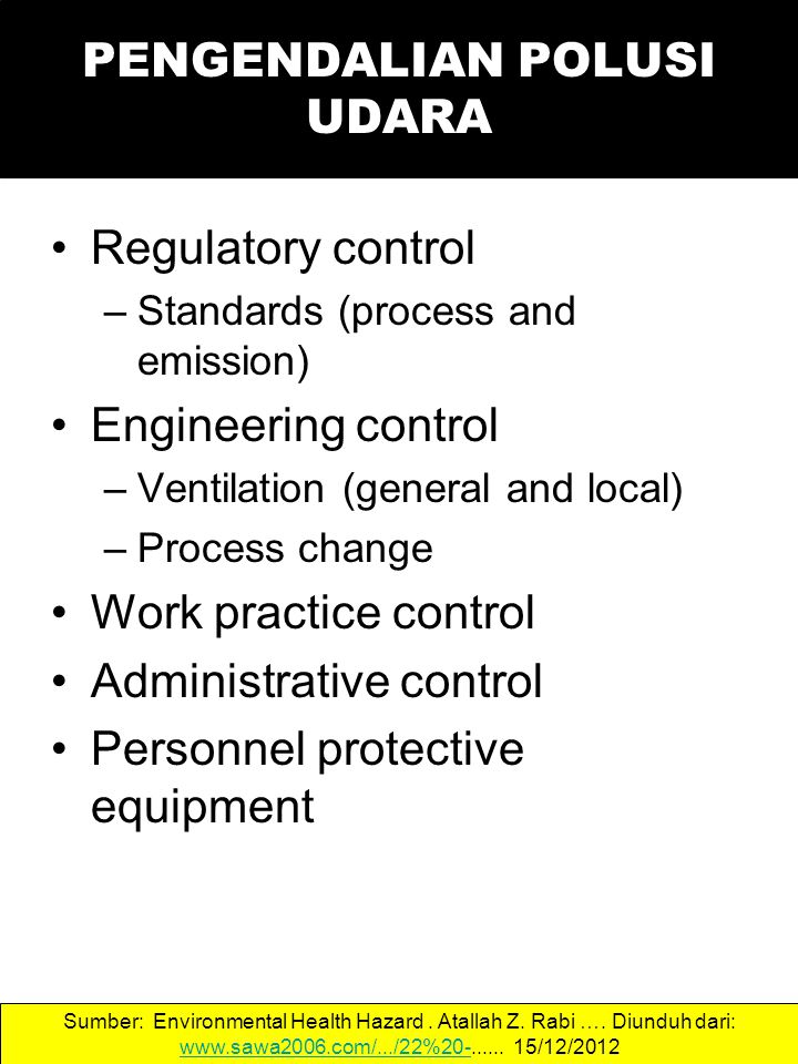 Regulatory control –Standards (process and emission) Engineering control –Ventilation (general and local) –Process change Work practice control Admini