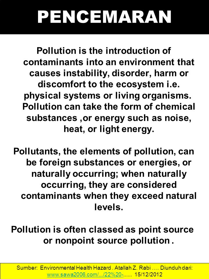 POLUTAN = PENCEMAR A pollutant is a waste material that pollutes air, water or soil.