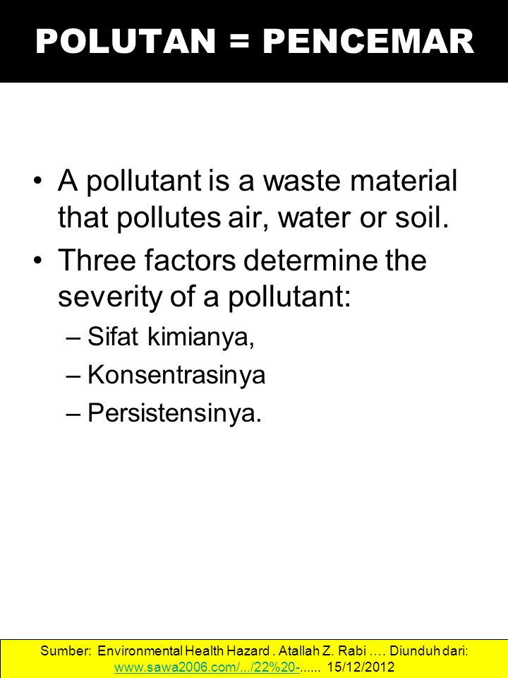 Pollution is generally used when you re talking about something big, like a whole environment, or an entire river, or something else really large.
