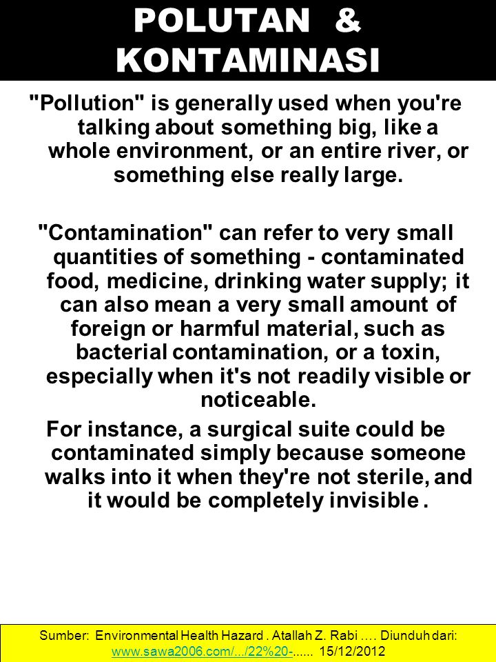 Volatile organic compounds Hydrophobic organic compounds Endocrine disruptors Petroleum Additives Pesticides Heavy metals Other inorganic elements Acids/bases Oxidants/reductant s Chlorination by- products Combustion by- products 39 Sumber: Environmental Health Hazard.