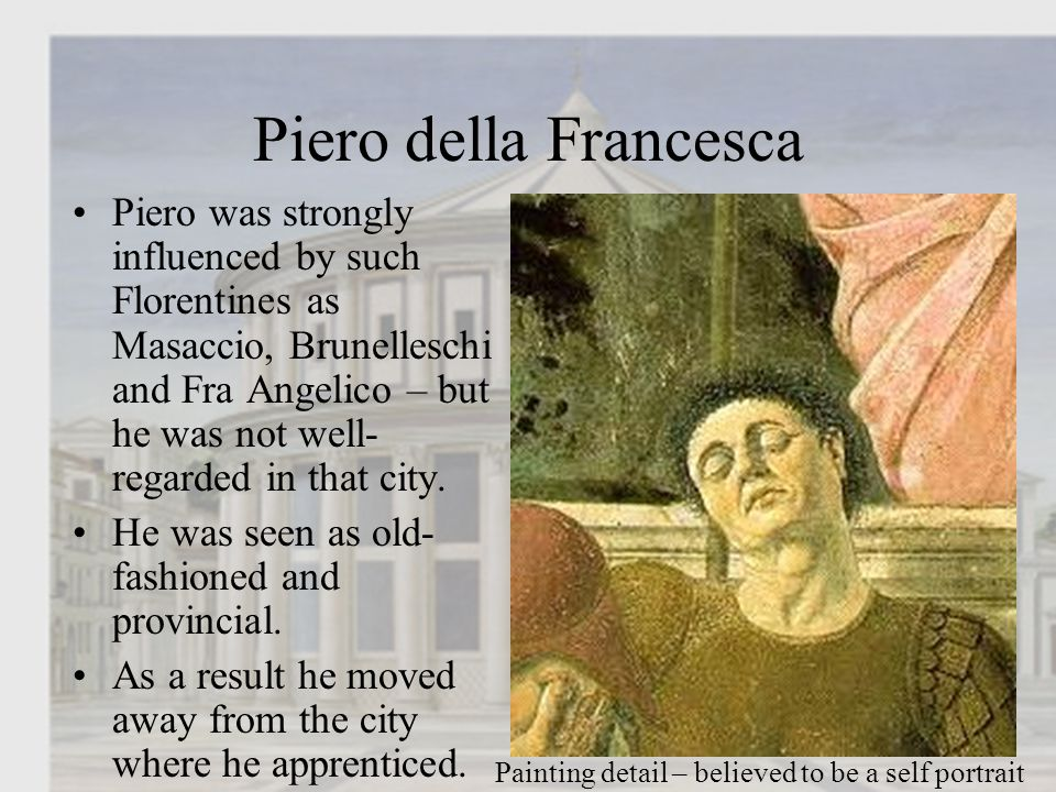 Piero della Francesca His faces are dignified but grave.