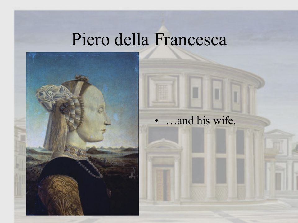 Piero della Francesca …and his wife.