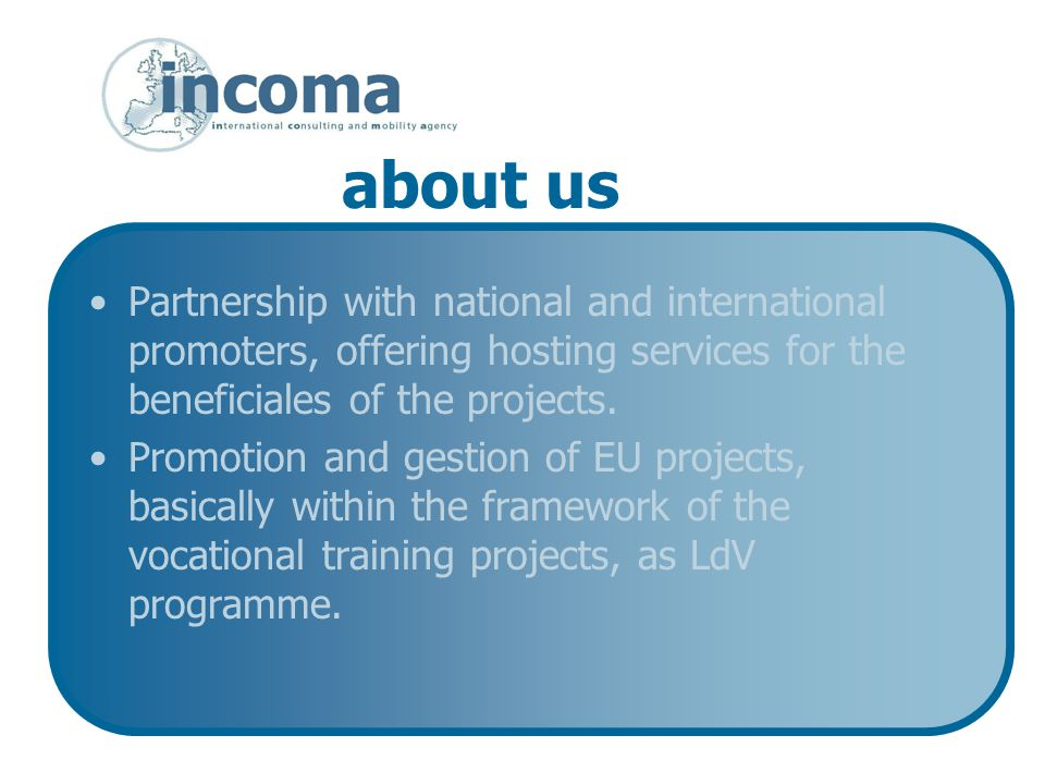 about us Partnership with national and international promoters, offering hosting services for the beneficiales of the projects.