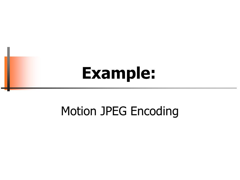 Example: Motion JPEG Encoding