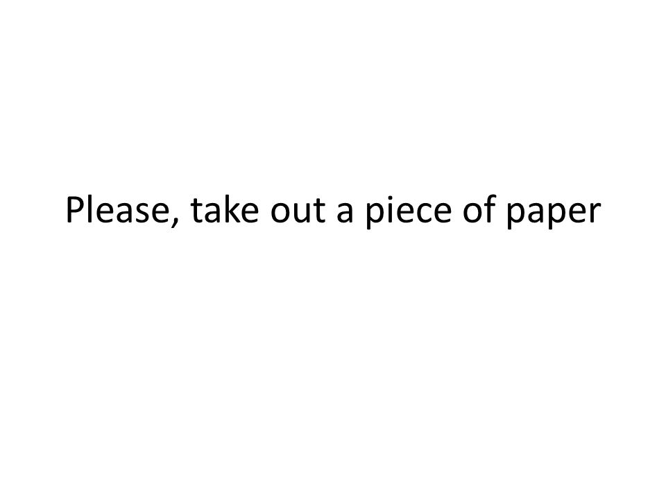 Please, take out a piece of paper