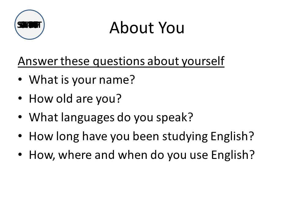 About You Answer these questions about yourself What is your name.
