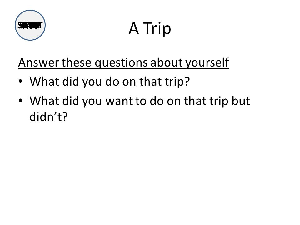 A Trip Answer these questions about yourself What did you do on that trip.