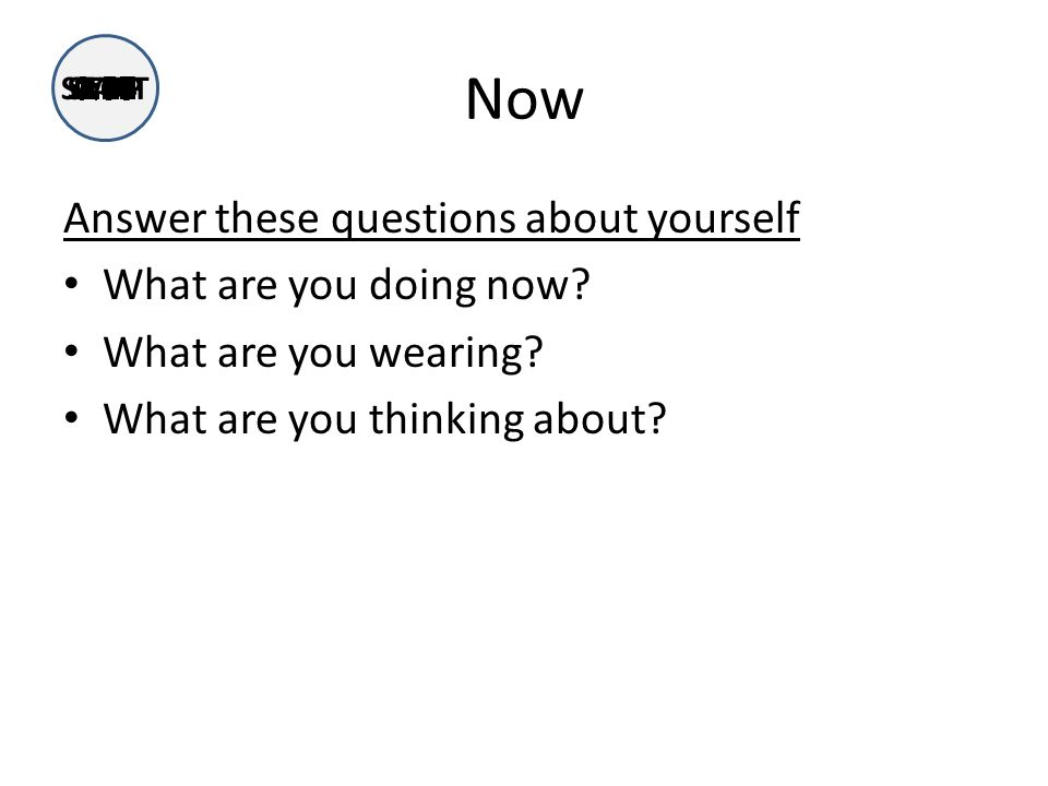 Now Answer these questions about yourself What are you doing now.