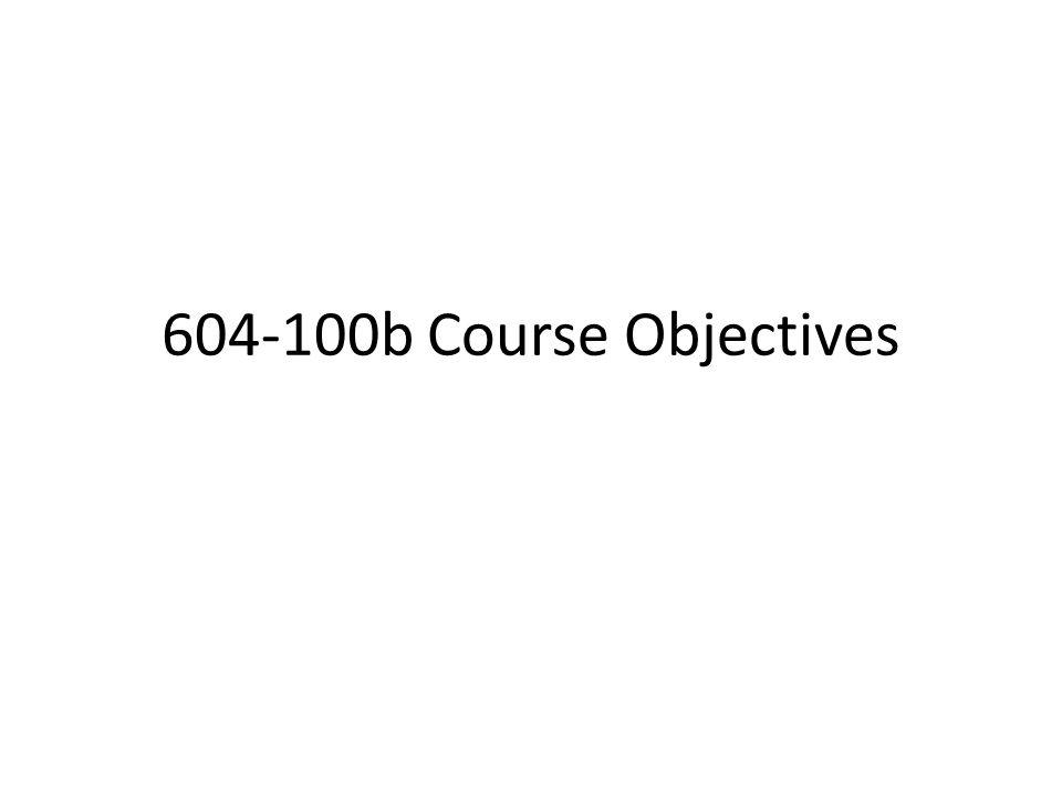 604-100b Course Objectives