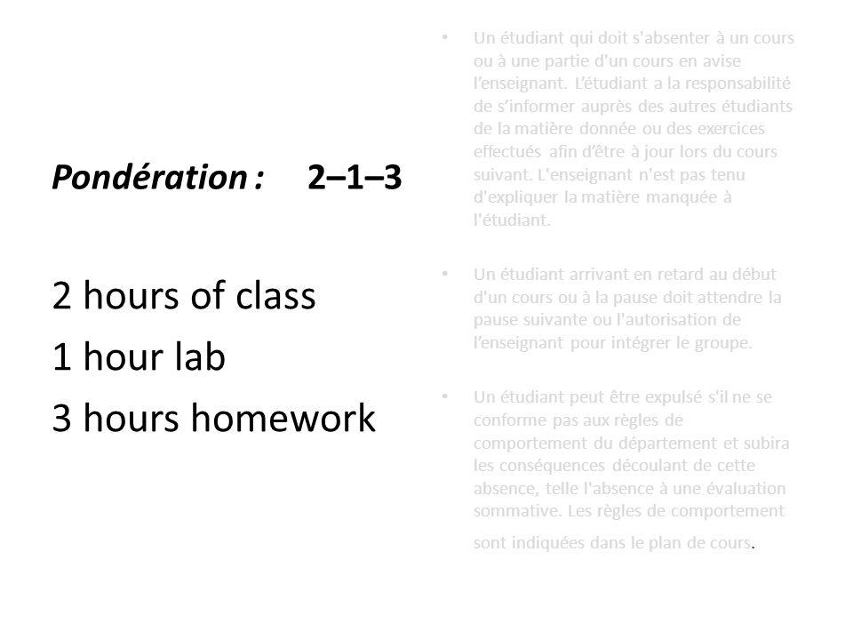 2 hours of class 1 hour lab 3 hours homework Un étudiant qui doit s absenter à un cours ou à une partie d un cours en avise l'enseignant.