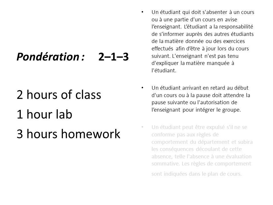 2 hours of class 1 hour lab 3 hours homework Un étudiant qui doit s'absenter à un cours ou à une partie d'un cours en avise l'enseignant. L'étudiant a