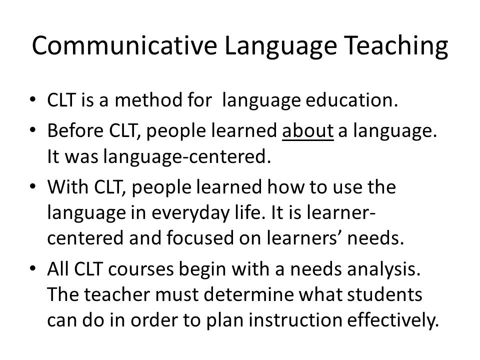 Communicative Language Teaching CLT is a method for language education.