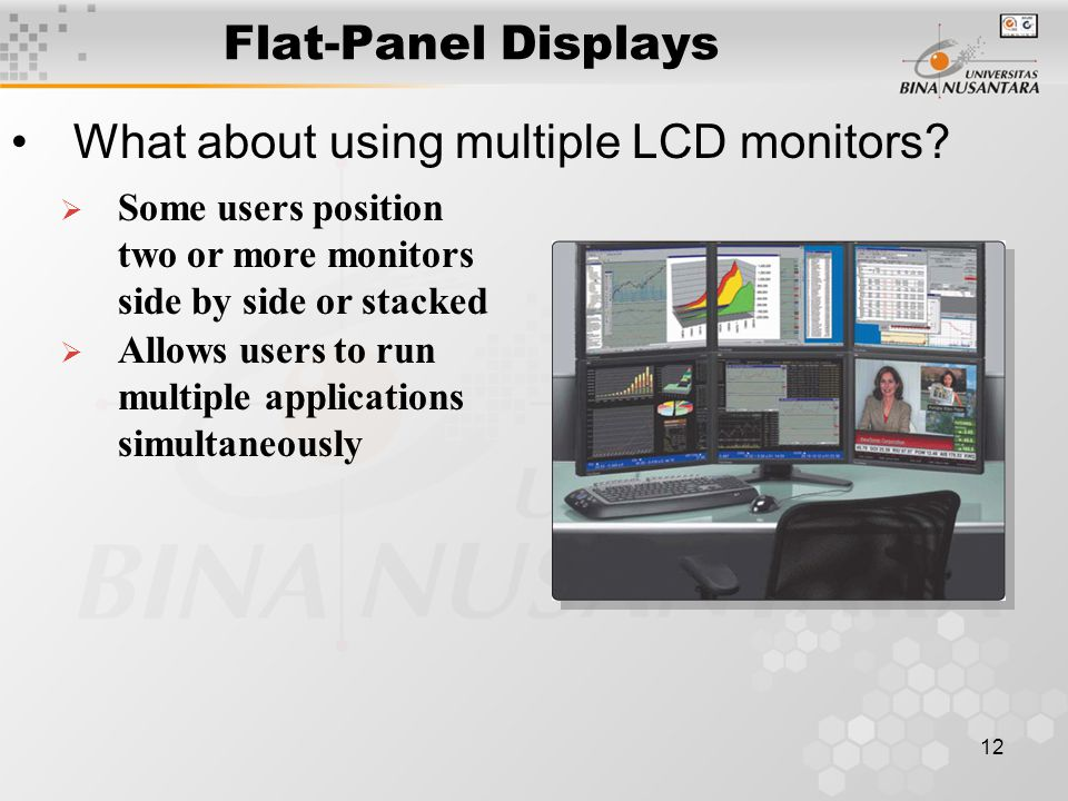 12 Flat-Panel Displays What about using multiple LCD monitors.