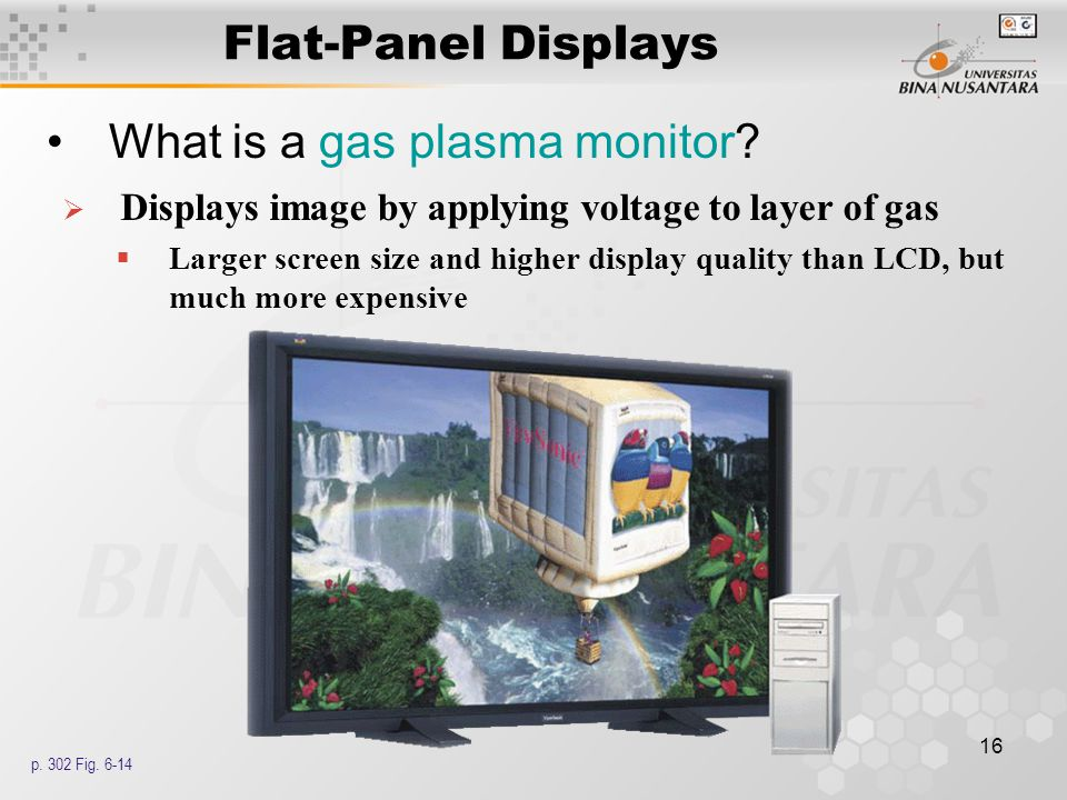 16 Flat-Panel Displays What is a gas plasma monitor.