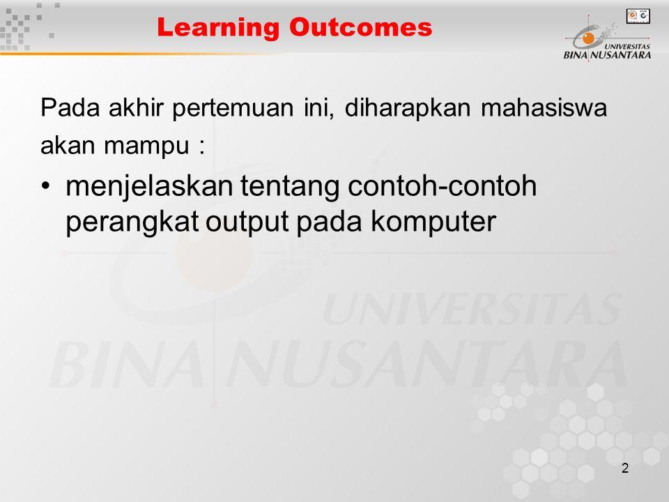 2 Learning Outcomes Pada akhir pertemuan ini, diharapkan mahasiswa akan mampu : menjelaskan tentang contoh-contoh perangkat output pada komputer