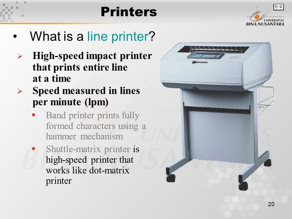 20 Printers What is a line printer.