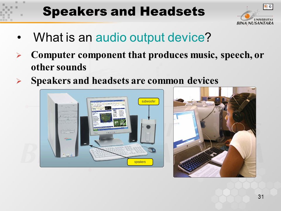 31 Speakers and Headsets What is an audio output device.