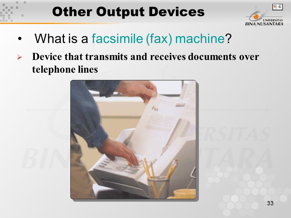 33 Other Output Devices What is a facsimile (fax) machine.