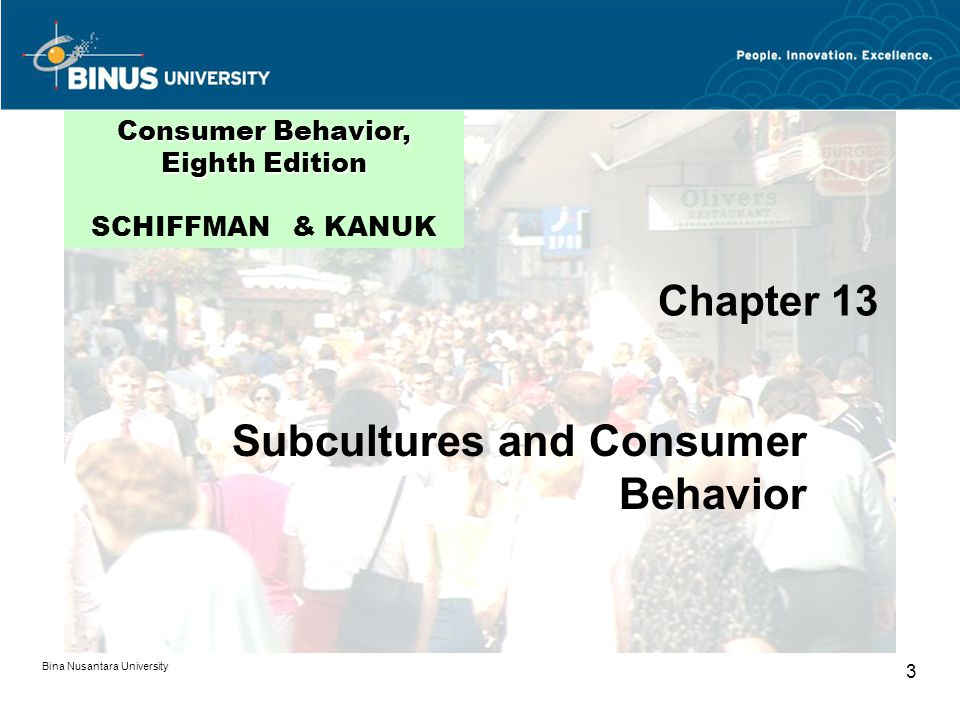 Bina Nusantara University 3 Chapter 13 Consumer Behavior, Eighth Edition Consumer Behavior, Eighth Edition SCHIFFMAN & KANUK Subcultures and Consumer