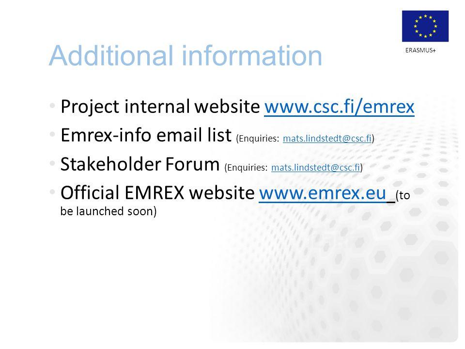 ERASMUS+ Additional information Project internal website www.csc.fi/emrexwww.csc.fi/emrex Emrex-info email list (Enquiries: mats.lindstedt@csc.fi)mats.lindstedt@csc.fi Stakeholder Forum (Enquiries: mats.lindstedt@csc.fi)mats.lindstedt@csc.fi Official EMREX website www.emrex.eu (to be launched soon)www.emrex.eu