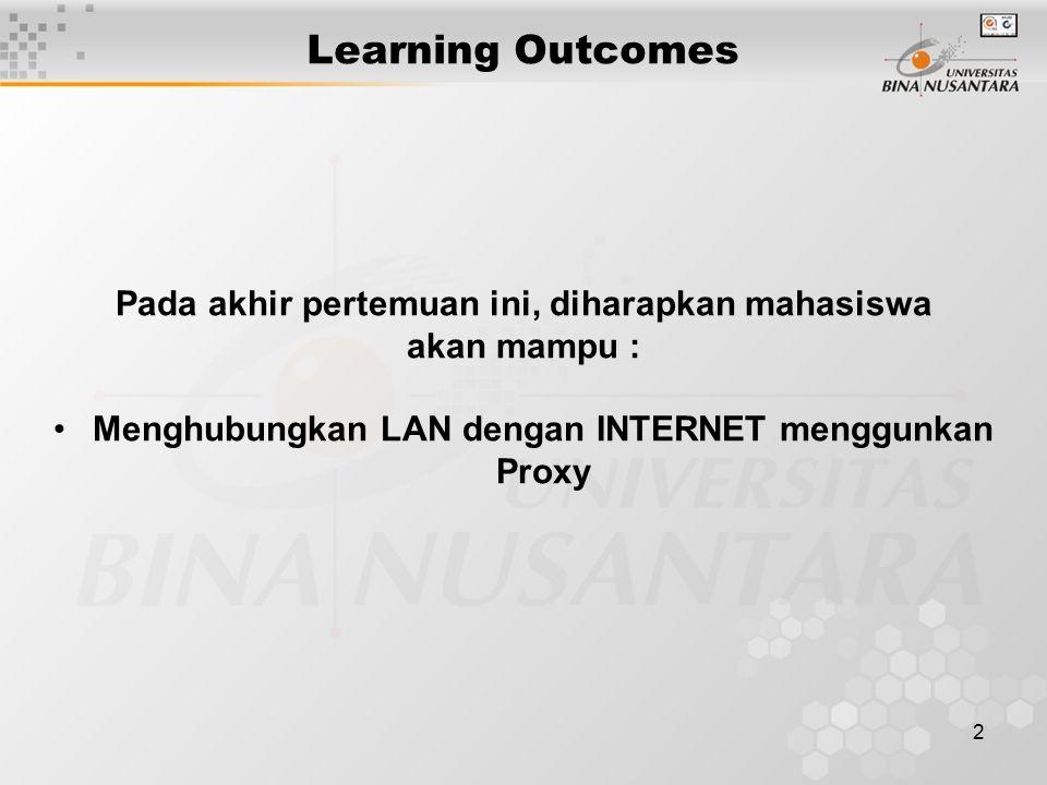 2 Learning Outcomes Pada akhir pertemuan ini, diharapkan mahasiswa akan mampu : Menghubungkan LAN dengan INTERNET menggunkan Proxy