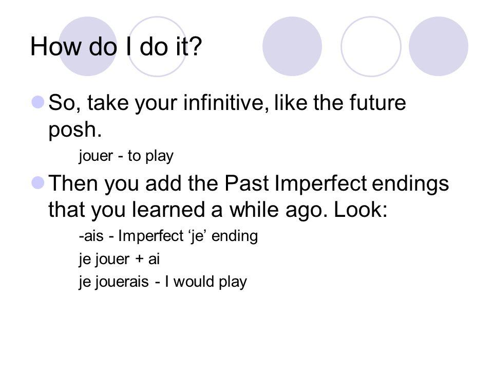 How do I do it. So, take your infinitive, like the future posh.