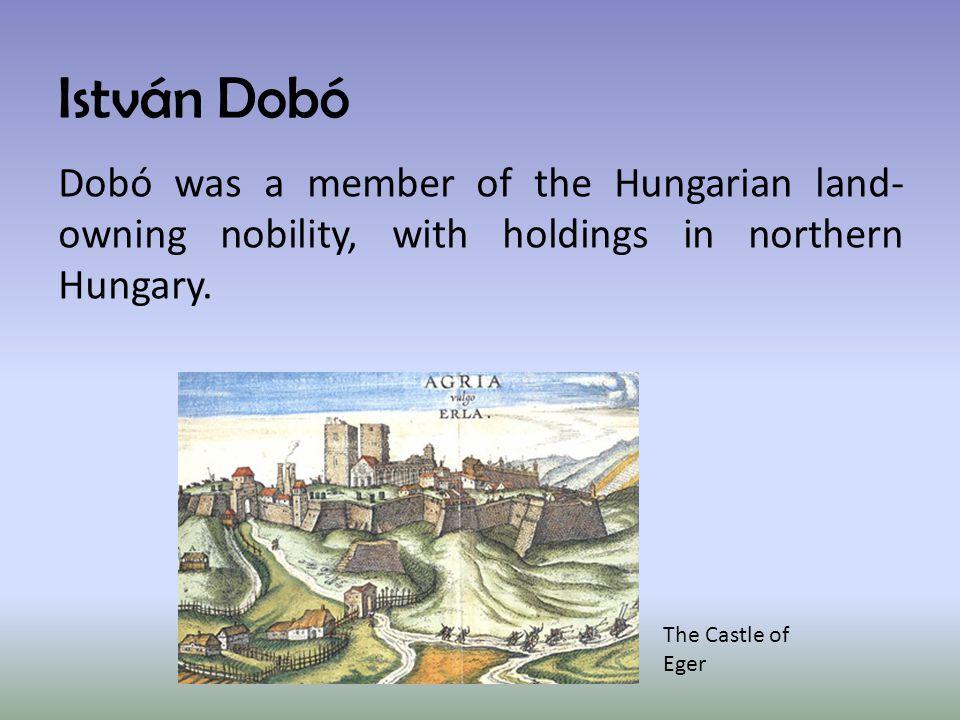 István Dobó Dobó became the commander of the Castle of Eger in 1549.
