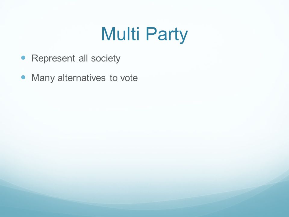 Multi Party Represent all society Many alternatives to vote