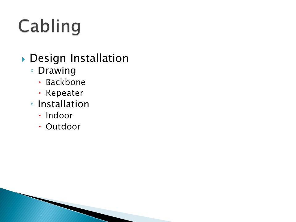  Design Installation ◦ Drawing  Backbone  Repeater ◦ Installation  Indoor  Outdoor