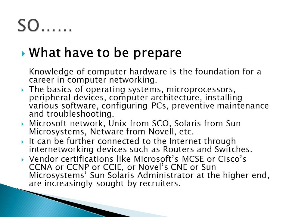  What have to be prepare Knowledge of computer hardware is the foundation for a career in computer networking.