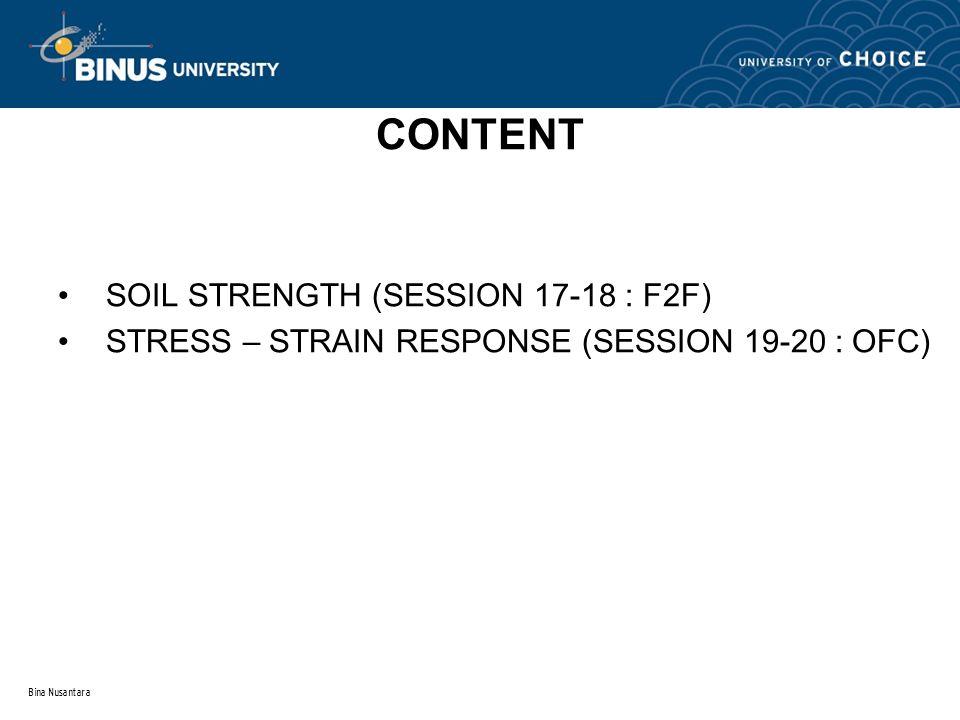 Bina Nusantara CONTENT SOIL STRENGTH (SESSION 17-18 : F2F) STRESS – STRAIN RESPONSE (SESSION 19-20 : OFC)