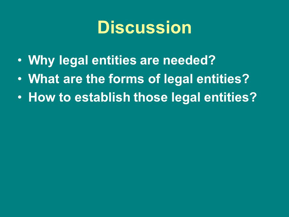 Discussion Why legal entities are needed. What are the forms of legal entities.