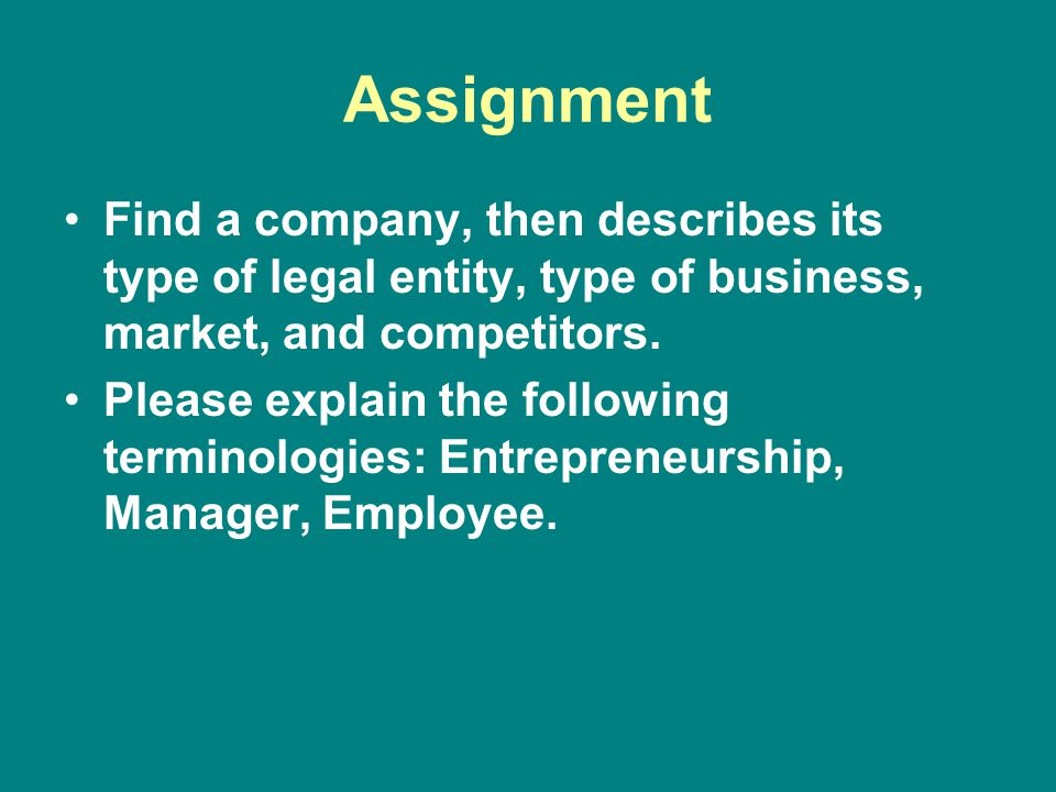 Assignment Find a company, then describes its type of legal entity, type of business, market, and competitors.