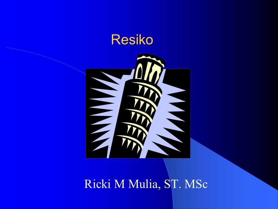 Resiko Ricki M Mulia, ST. MSc
