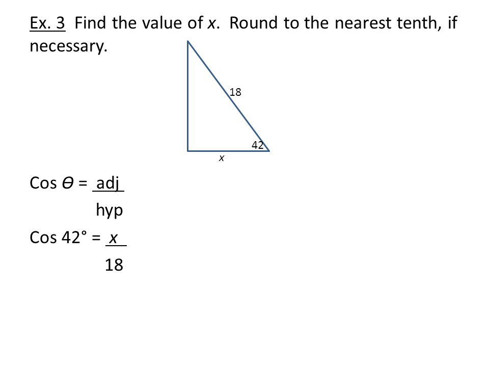 Ex.3 Find the value of x. Round to the nearest tenth, if necessary.