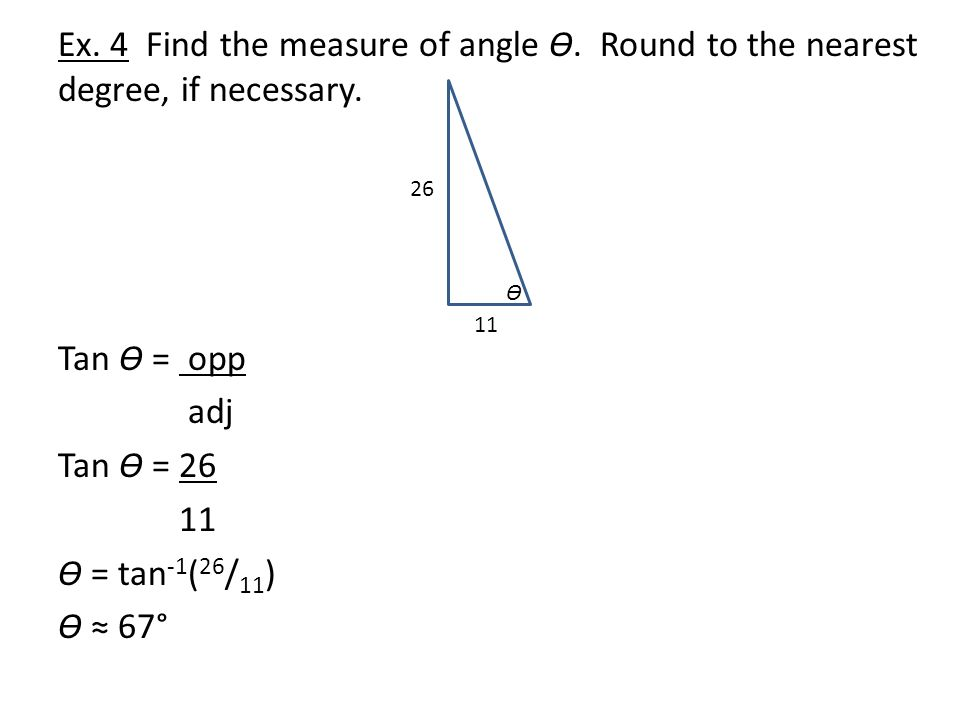 Ex.4 Find the measure of angle Ɵ. Round to the nearest degree, if necessary.