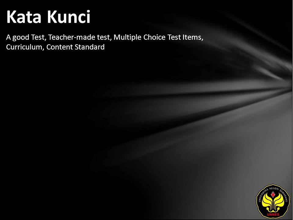Kata Kunci A good Test, Teacher-made test, Multiple Choice Test Items, Curriculum, Content Standard
