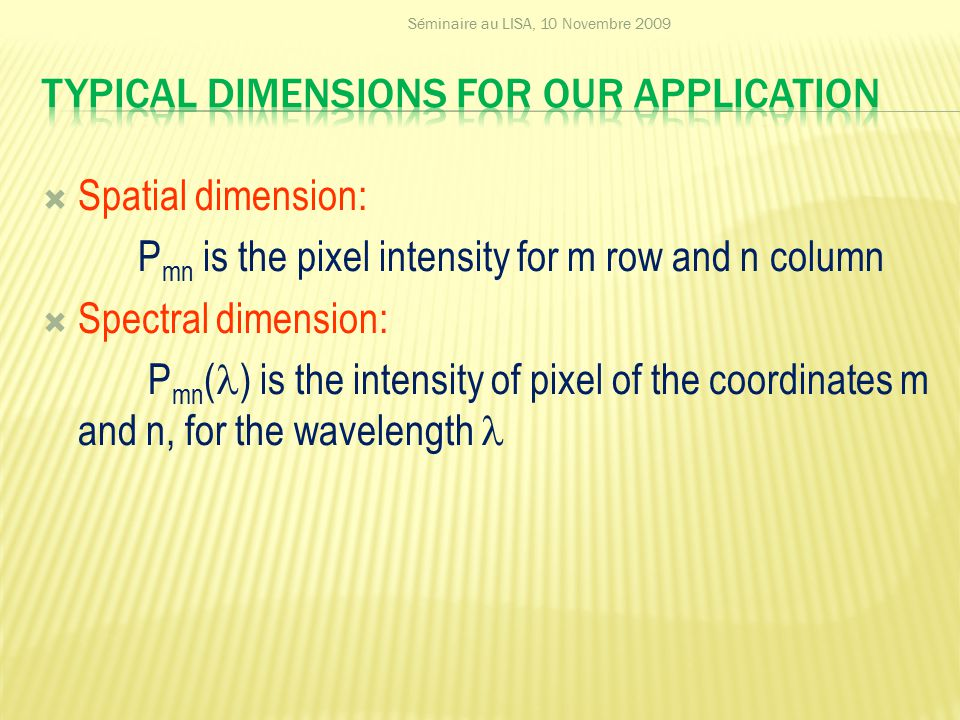  Spatial dimension: P mn is the pixel intensity for m row and n column  Spectral dimension: P mn ( ) is the intensity of pixel of the coordinates m