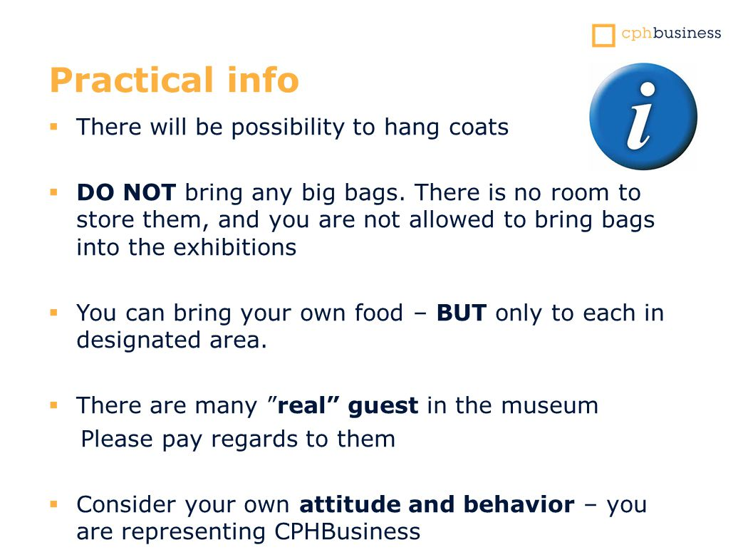 Practical info  There will be possibility to hang coats  DO NOT bring any big bags.