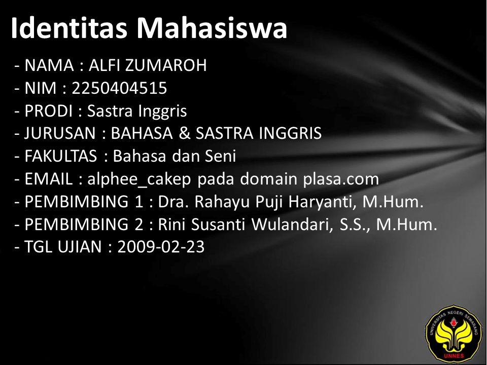 Identitas Mahasiswa - NAMA : ALFI ZUMAROH - NIM : 2250404515 - PRODI : Sastra Inggris - JURUSAN : BAHASA & SASTRA INGGRIS - FAKULTAS : Bahasa dan Seni - EMAIL : alphee_cakep pada domain plasa.com - PEMBIMBING 1 : Dra.