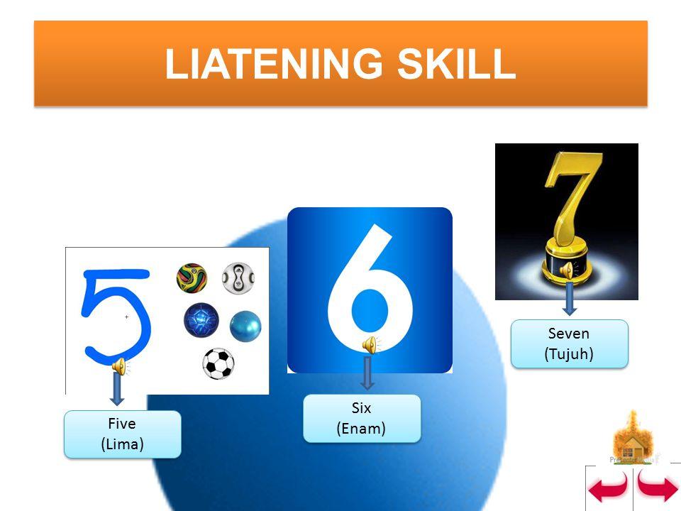 LISTENING SKILL One (Satu) One (Satu) Five (Lima) Five (Lima) Four (Empat) Four (Empat) Two (Dua) Two (Dua)