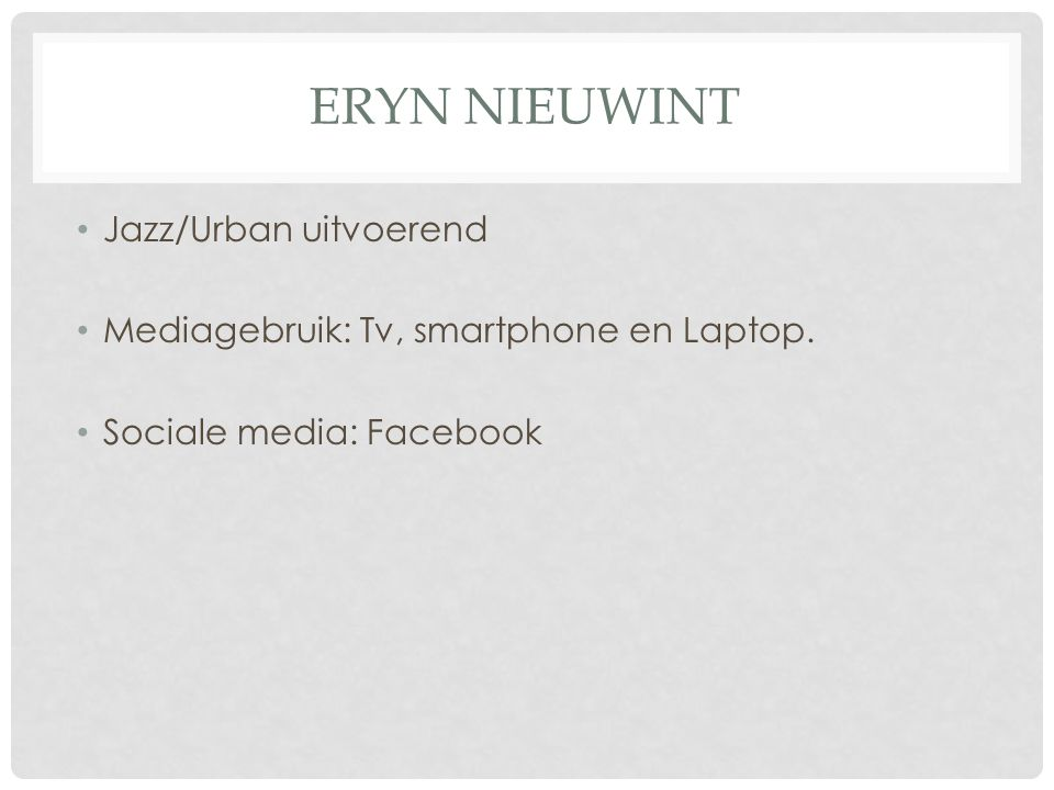 Jazz/Urban uitvoerend Mediagebruik: Tv, smartphone en Laptop. Sociale media: Facebook