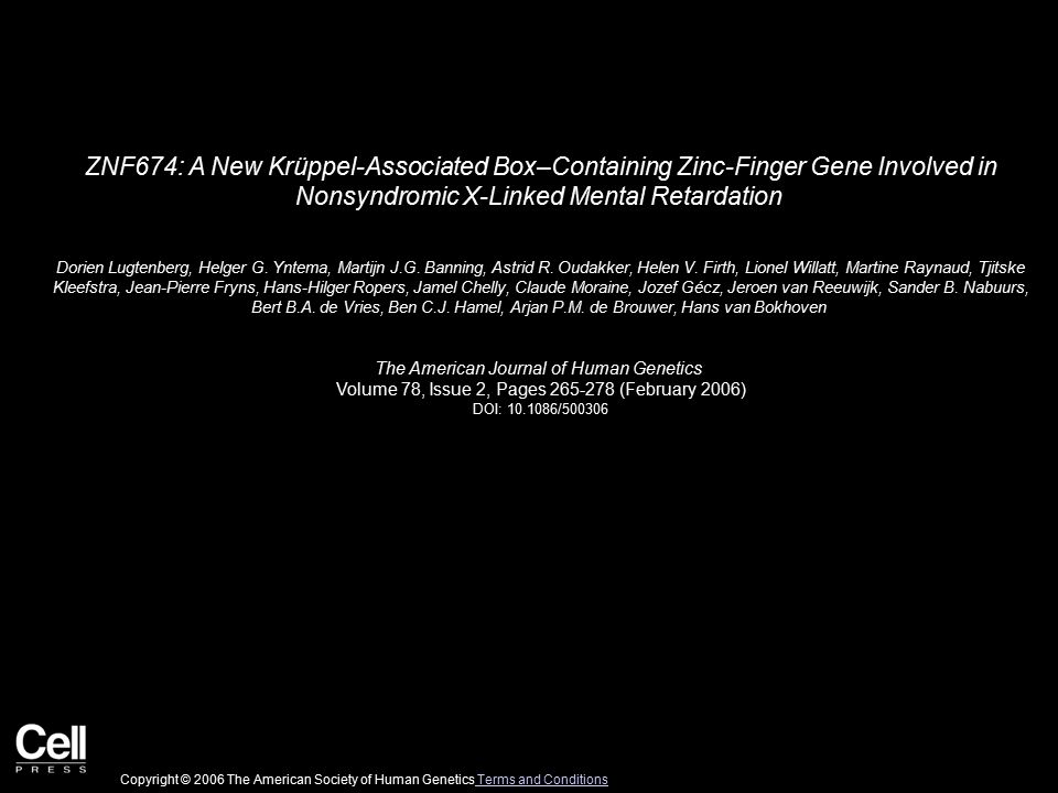 ZNF674: A New Krüppel-Associated Box–Containing Zinc-Finger Gene Involved in Nonsyndromic X-Linked Mental Retardation Dorien Lugtenberg, Helger G.