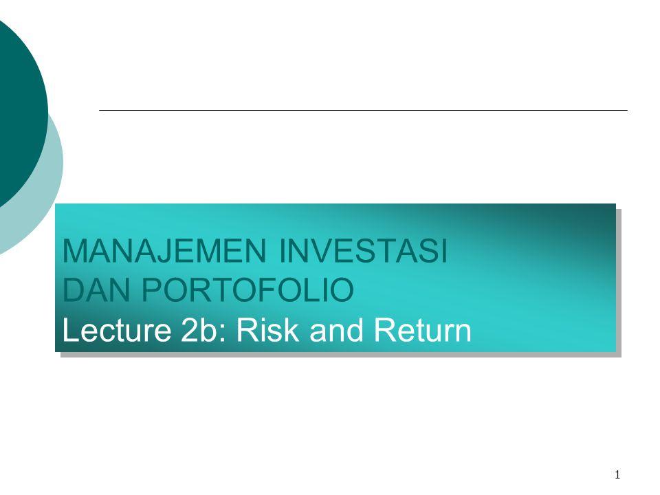 1 MANAJEMEN INVESTASI DAN PORTOFOLIO Lecture 2b: Risk and Return