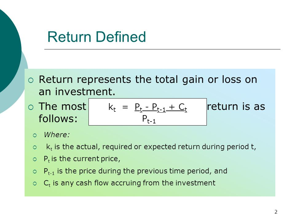 2 Return Defined  Return represents the total gain or loss on an investment.