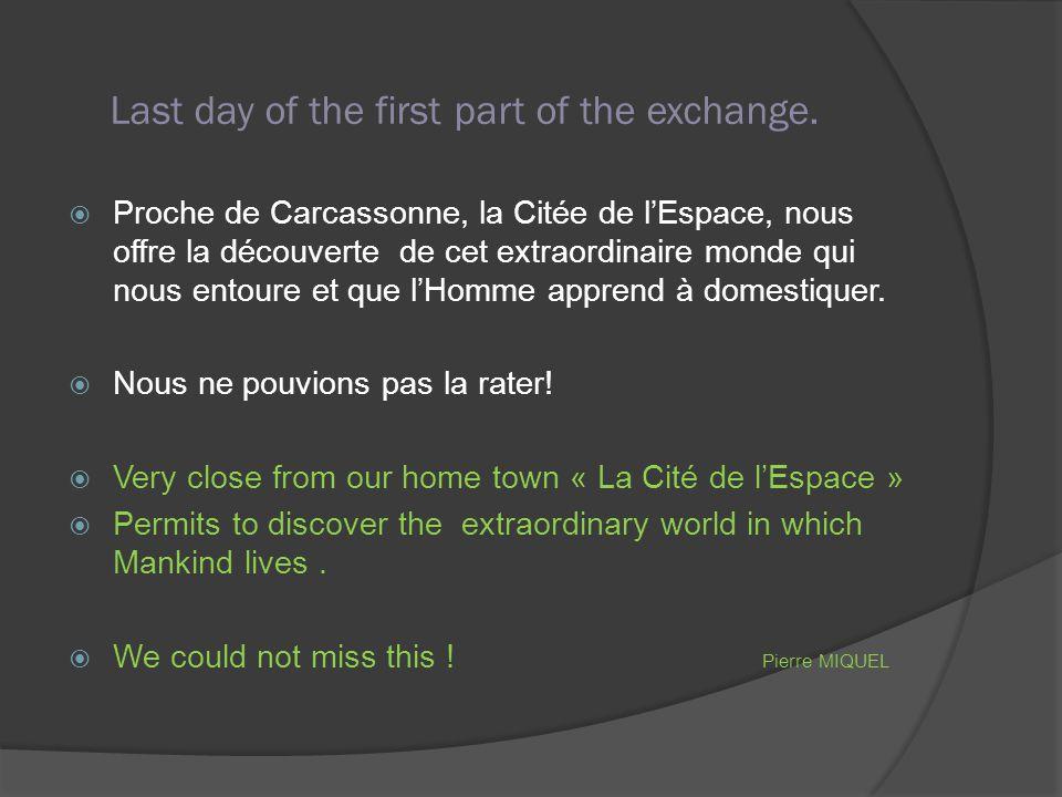 Last day of the first part of the exchange.  Proche de Carcassonne, la Citée de l'Espace, nous offre la découverte de cet extraordinaire monde qui no